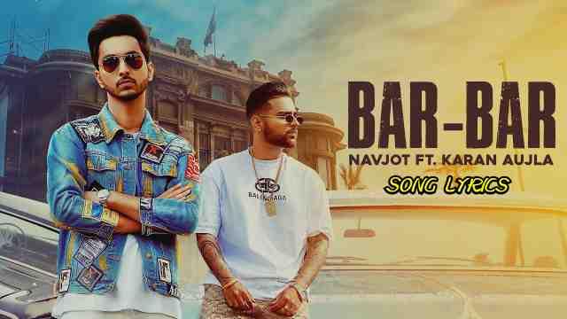 Bar Bar Lyrics – Navjot Toes. Karan Aujla | Lyrics Lover
