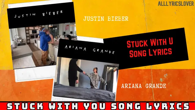 STUCK WITH U SONG LYRICS | Justin Bieber and Ariana Grande