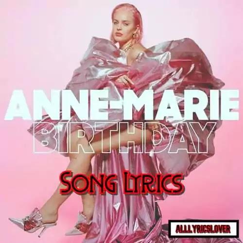 Anne-Marie – BIRTHDAY Tune Lyrics