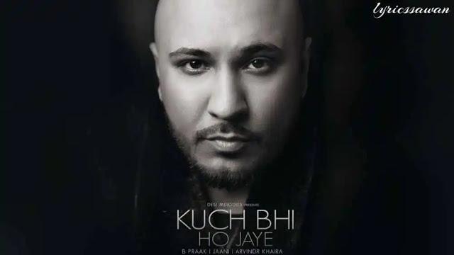 Kuch Bhi Ho Jaye Lyrics in English – That plan – B Praak