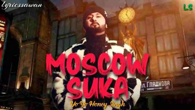 Moscow Suka Lyrics in English – Yo Yo Honey Singh