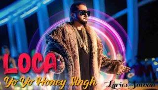 Yo Yo Honey Singh Loca Lyrics English & Hindi – लोका Lyrics