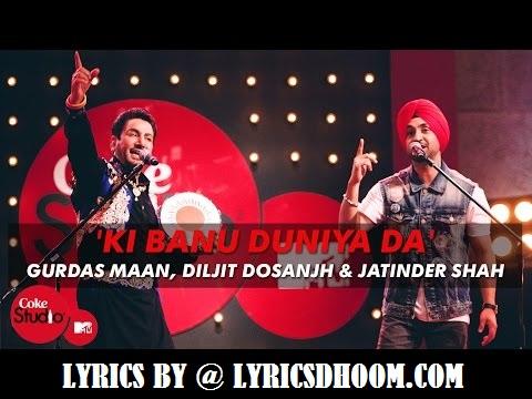 Ki Banu Duniya Da  song Lyrics – Gurdas Maan, Diljit Dosanjh,jatinder Shah
