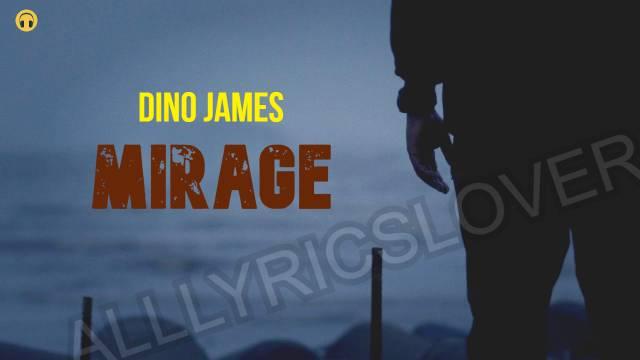 Mirage Lyrics - Dino James | Lyrics Lover