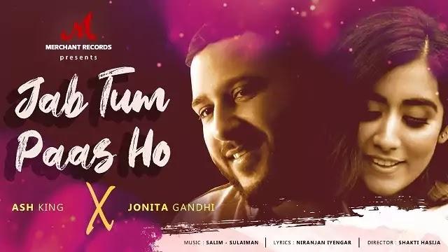 Jab Tum Paas Ho Song Lyrics | Ash King | Jonita Gandhi