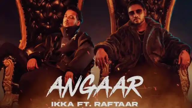 Angaar (Lyrics) in English – Raftaar   Ikka – Lyrics Lover
