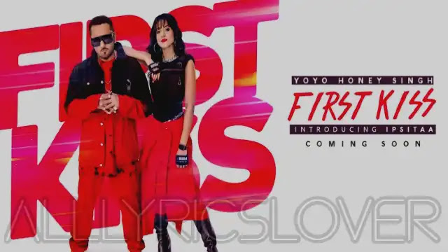 First Kiss (Lyrics) in English – Yo Yo Honey Singh   Ipsitaa